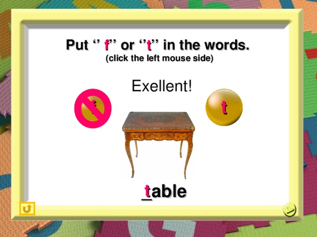Put '' f '' or '' t '' in the words. (click the left mouse side) Exellent! f t _able t 18