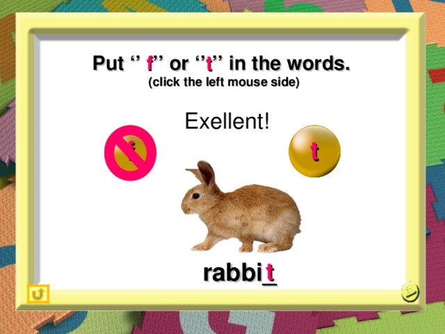Put '' f '' or '' t '' in the words. (click the left mouse side) Exellent! f t rabbi_ t 19