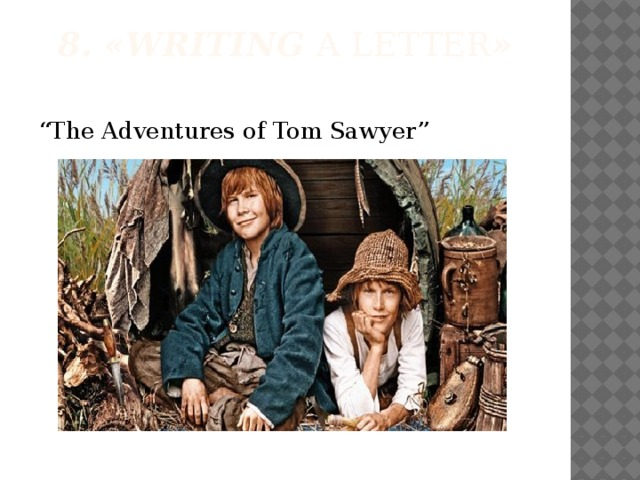 """8. «Writing A letter »   """" The Adventures of Tom Sawyer"""""""