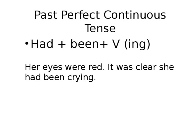 Past Perfect Continuous Tense Had + been+ V (ing) Her eyes were red. It was clear she had been crying.