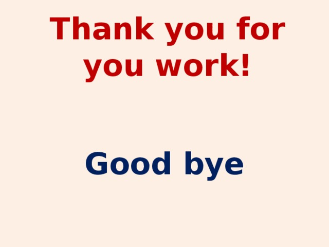 Thank you for you work!   Good bye