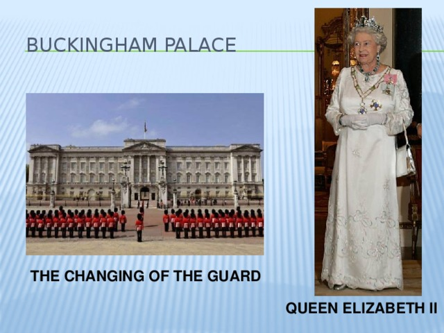 Buckingham palace   THE CHANGING OF THE GUARD QUEEN ELIZABETH II