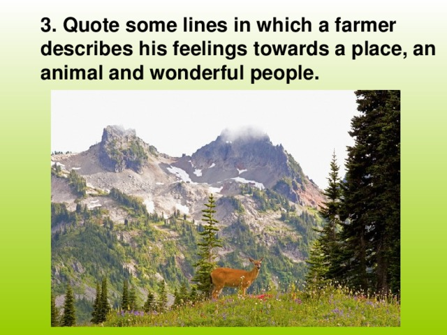 3. Quote some lines in which a farmer describes his feelings towards a place, an animal and wonderful people.