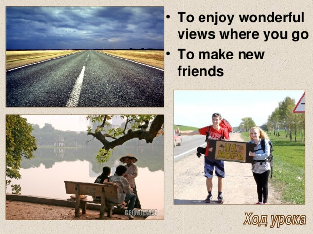 To enjoy wonderful views where you go To make new friends