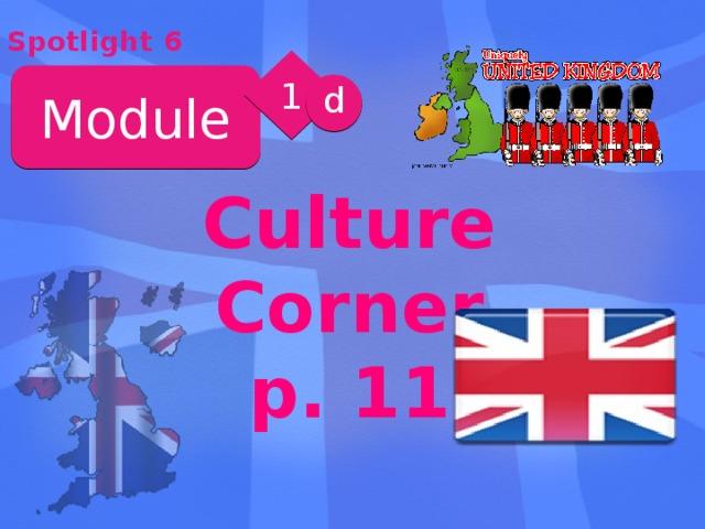 Spotlight 6 1 Module d Culture Corner p. 11
