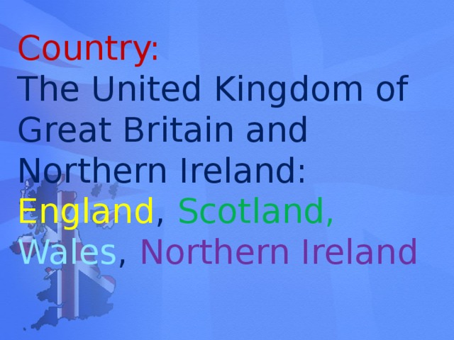 Country: The United Kingdom of Great Britain and Northern Ireland: England , Scotland,  Wales , Northern Ireland