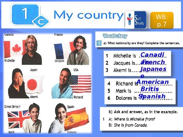 2 WB: p.7 Canadian French Japanese American British Spanish