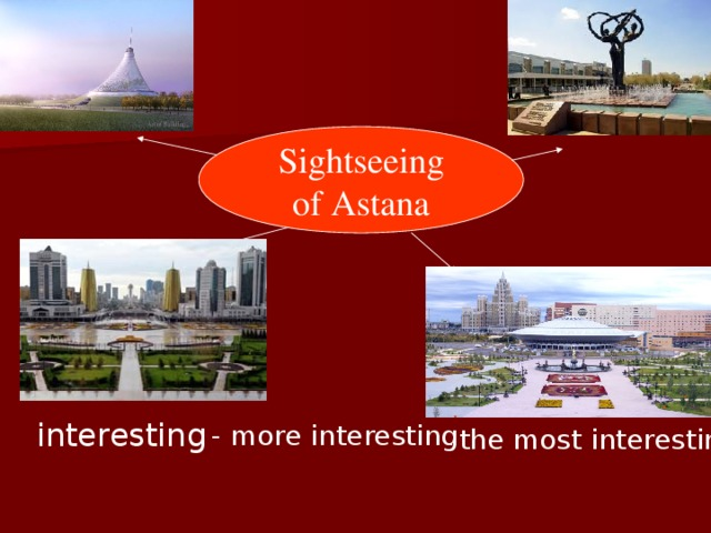 Sightseeing of Astana interesting - more interesting - the most interesting