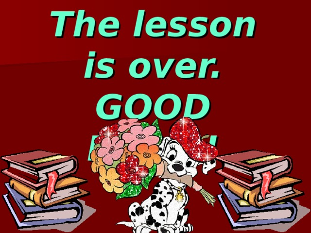 The lesson is over.  GOOD BYE !!!