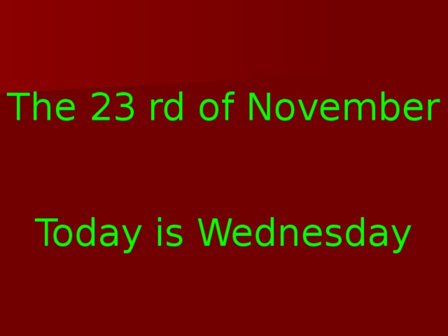 The 23 rd of November Today is Wednesday
