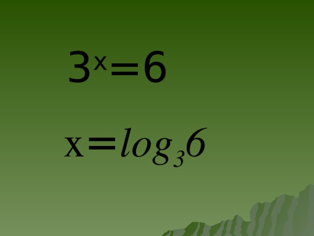 3 x =6 x = log 3 6