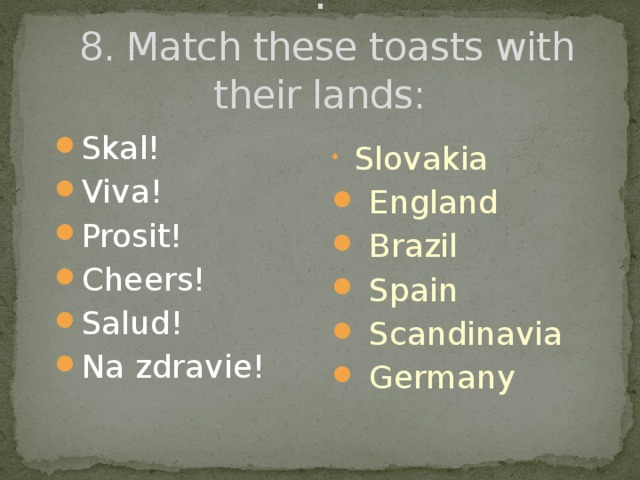 :   8. Match these toasts with their lands: