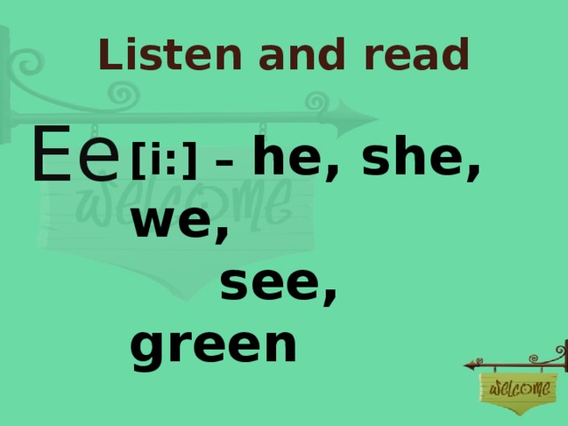 Listen and read Ee [i:] – he, she, we, see, green