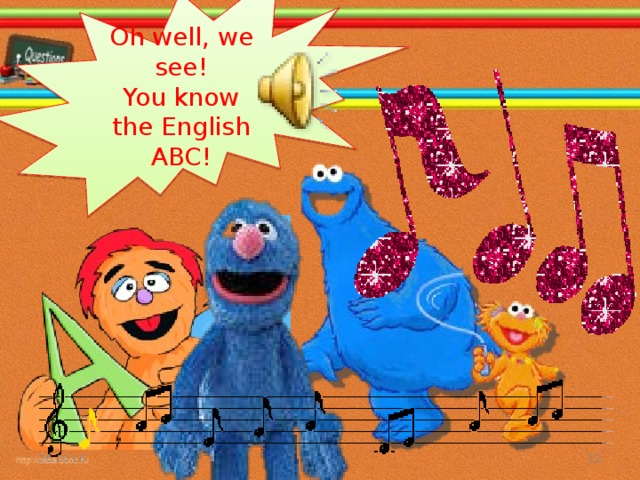 Oh well, we see! You know the English ABC! 26.10.16