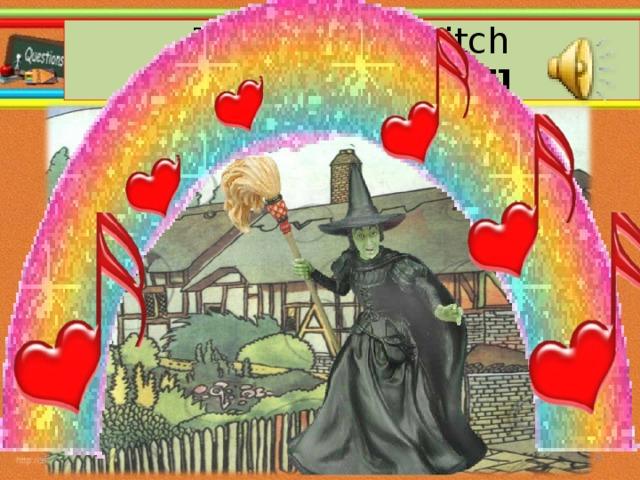 The Wicked Witch   [ ðe wikid wi  tʃ] 26.10.16