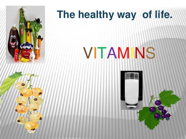 The healthy way of life.  V i t a m i n s