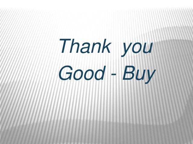 Thank you  Good - Buy