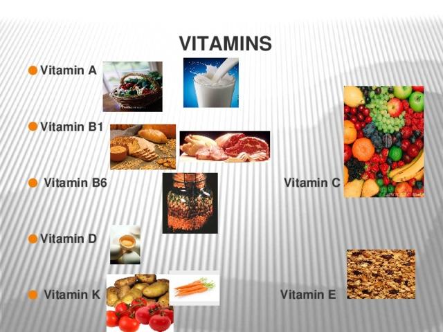 Vitamins Vitamin A   Vitamin B1    Vitamin B6 Vitamin C   Vitamin D    Vitamin K Vitamin E