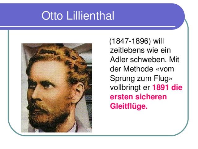 Otto Lillienthal  (1847-1896) will zeitlebens wie ein Adler schweben. Mit der Methode «vom Sprung zum Flug» vollbringt er 1891 die ersten sicheren Gleitfl ü ge.