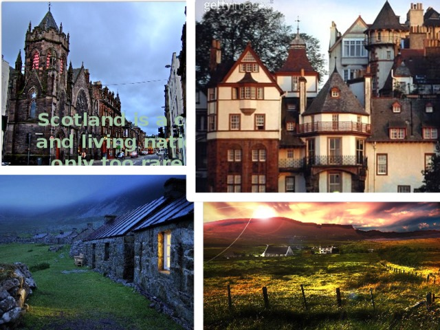 Scotland is a country with an intense and living national tradition of a kind only too rare in the modern world.