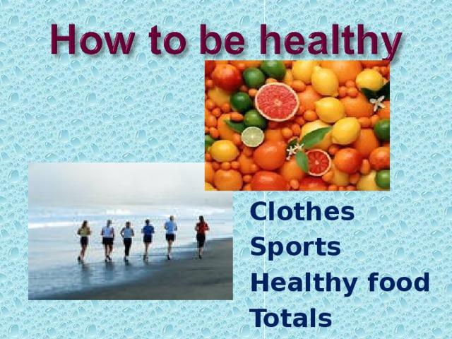 Clothes Sports Healthy food Totals
