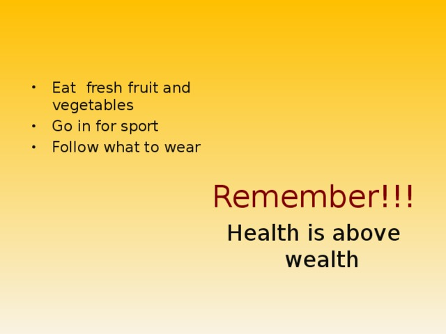 Eat fresh fruit and vegetables Go in for sport Follow what to wear