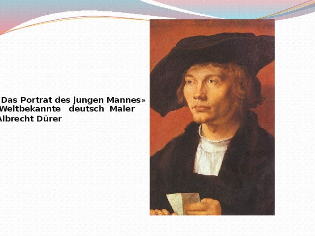 «Das Portrat des jungen Mannes»  Albrecht Dürer   Weltbekannte deutsch Maler