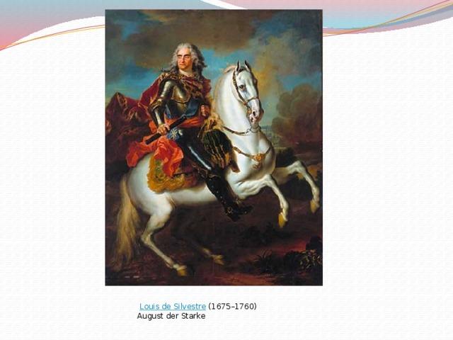 Louis de Silvestre (1675–1760)  August der Starke