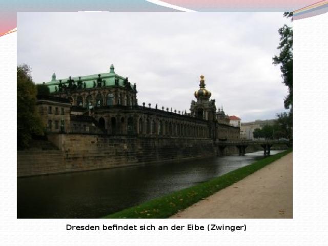 Dresden befindet sich an der Eibe (Zwinger)