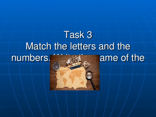 Task 3  Match the letters and the numbers. Write the name of the animal.