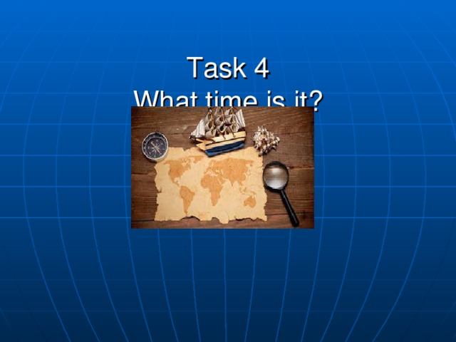 Task 4  What time is it?
