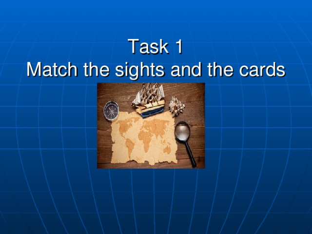 Task 1  Match the sights and the cards
