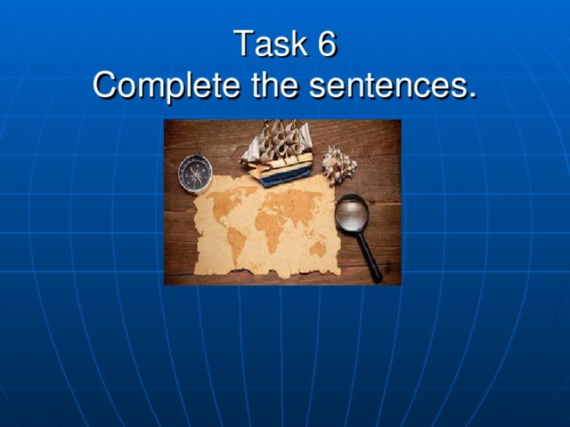 Task 6  Complete the sentences.