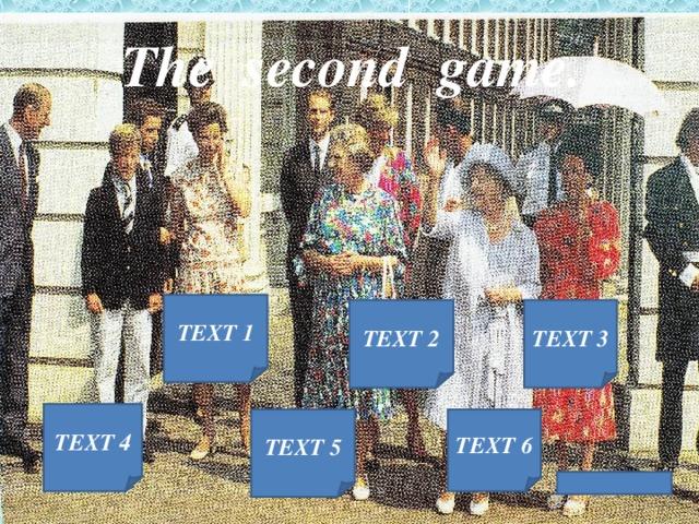 The  second  game. TEXT 1 TEXT 3 TEXT 2 TEXT 4 TEXT 5 TEXT 6