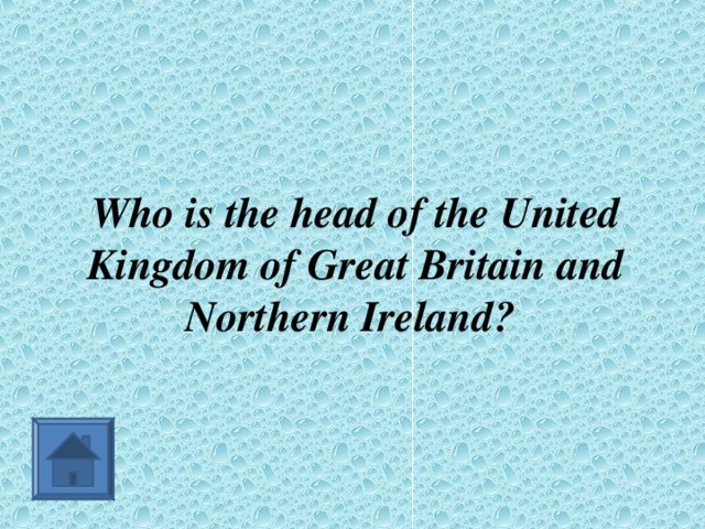 Who is the head of the United Kingdom of Great Britain and Northern Ireland?