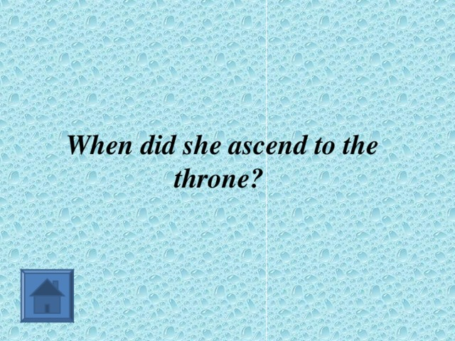 When did she ascend to the throne?