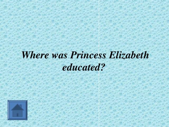 Where was Princess Elizabeth educated?