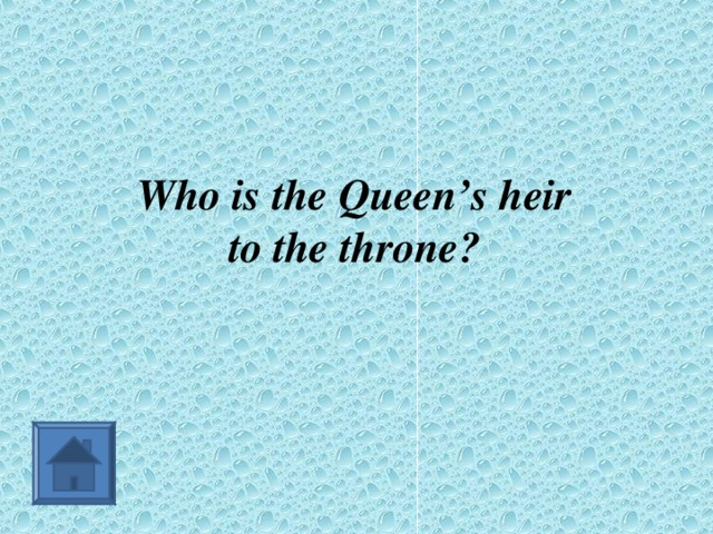 Who is the Queen's heir  to the throne?