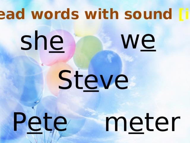 Read words with sound [i:] w e sh e St e ve P e te m e ter