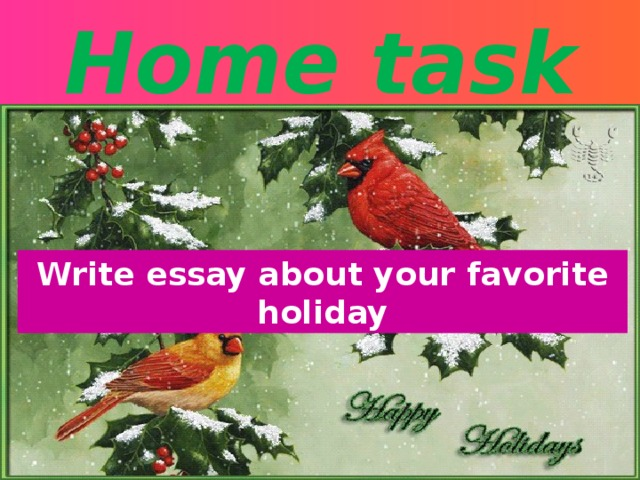 Home task Write essay about your favorite holiday