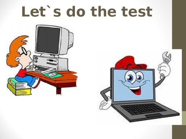 Let`s do the test