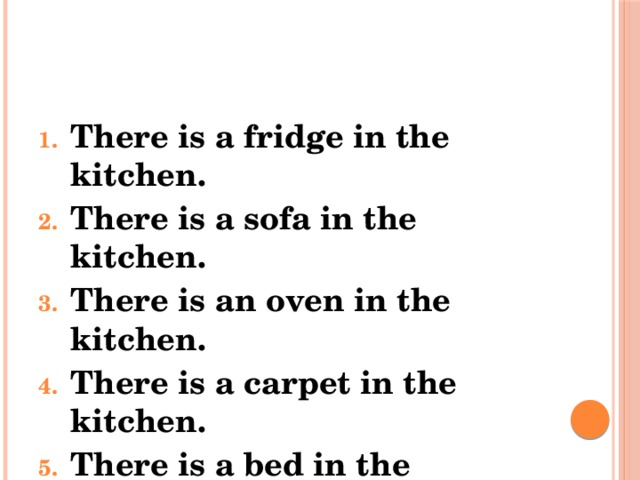 There is a fridge in the kitchen. There is a sofa in the kitchen. There is an oven in the kitchen. There is a carpet in the kitchen. There is a bed in the kitchen.