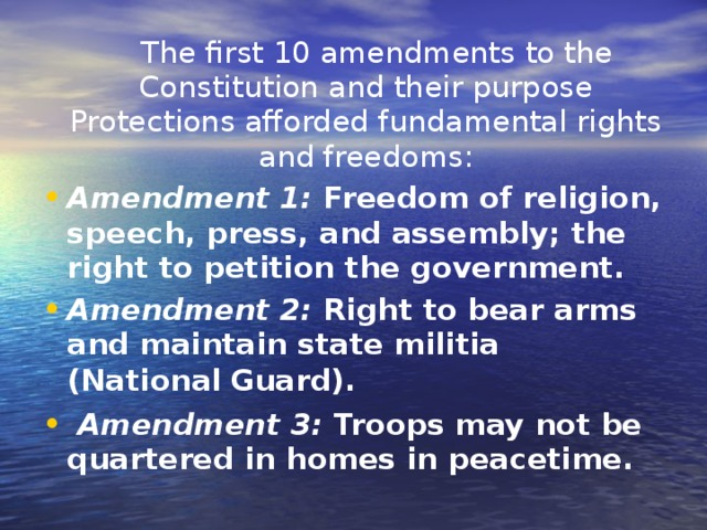 The first 10 amendments to the Constitution and their purpose Protections afforded fundamental rights and freedoms :