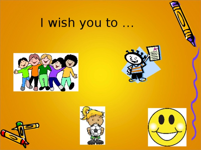 I wish you to …