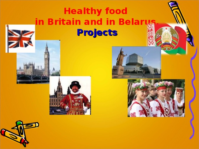 Healthy food  in Britain and in Belarus.   Projects