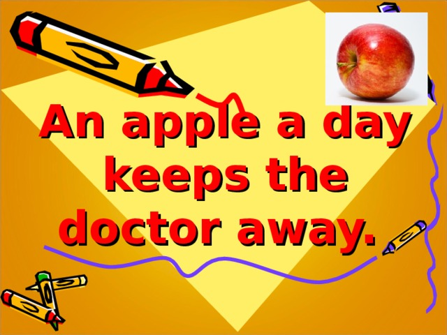 An apple a day keeps the doctor away.