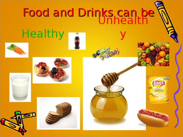 Food and Drinks can be Healthy Unhealthy