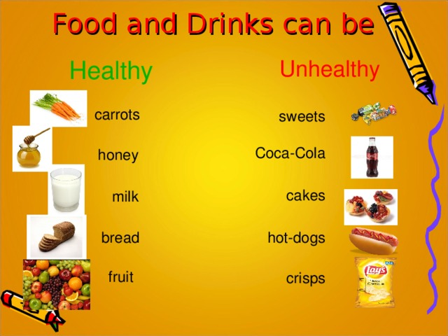 Food and Drinks can be Unhealthy Healthy carrots sweets Coca-Cola honey cakes milk bread hot-dogs fruit crisps