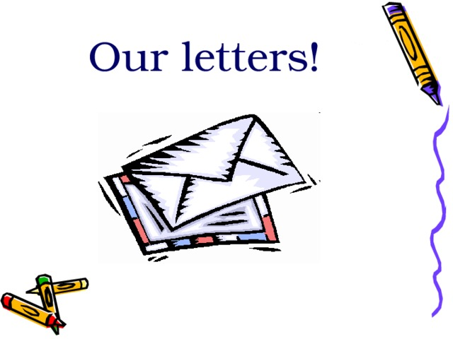 Our letters!