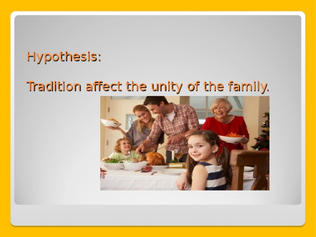 Hypothesis:   Tradition affect the unity of the family.